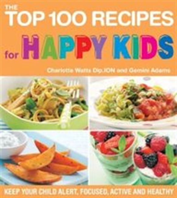 The Top 100 Recipes For Happy Kids: Keep Your Child Alert, Focused, Active And Healthy (Top 100 Recipes For...)