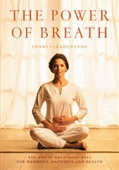 The Power of Breath : The Art of Breathing Well For Harmony, Happiness, And Health