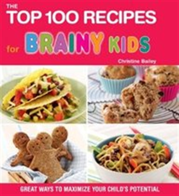 The Top 100 Recipes For Brainy Kids: Great Ways To Maximize Your Childs Potential