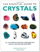 The Essential Guide To Crystals : All The Crystals You Will Ever Need For Health, Healing And Happiness
