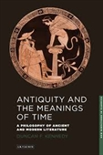 Antiquity And The Meanings of Time : A Philosophy of Ancient And Modern Literature