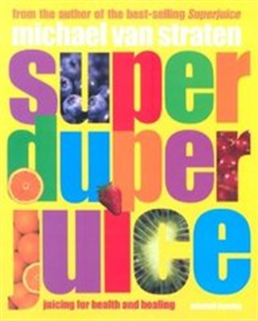 Super Duper Juice: Juicing For Health And Healing