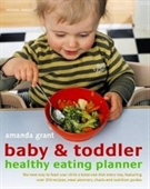 Baby & Toddler Healthy Eating Planner: The New Way To Feed Your Child A Balanced Diet Every Day, Featuring Over 350 Recipes, Mea