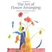 The Art of Flower Arranging : Simple And Stylish Designs