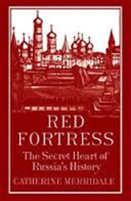Red Fortress : The Secret Heart of Russia