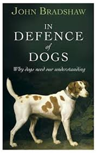 In Defence Of Dogs : Why Dogs Need Our Understanding