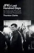 JFKs Last Hundred Days : An Intimate Portrait of A Great President