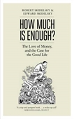How Much Is Enough? : The Love Of Money, And The Case For The Good Life