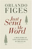 Just Send Me World : The True Story Of Love And Survival In The Gulag