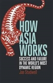 How Asia Works : Success And Failure in The Worlds Most Dynamic Region