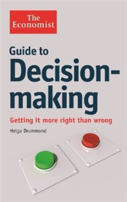 Guide To Decision Making : Getting It More Right Than Wrong