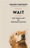 Wait : The Useful Art of Procrastination