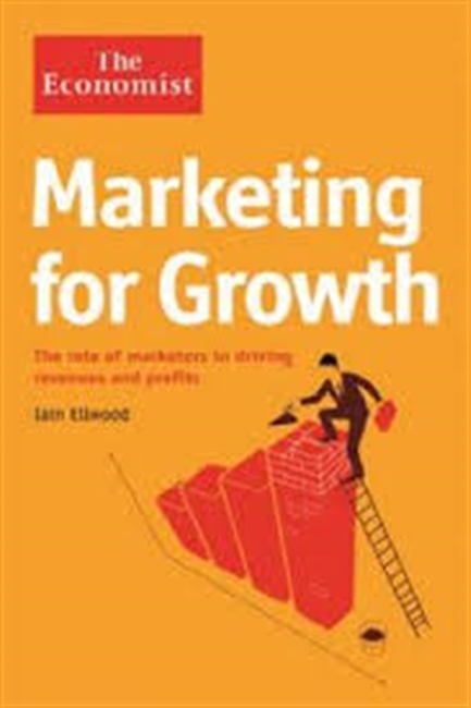 Marketing For Growth : The Role of Marketers in Driving Revenues And Profits