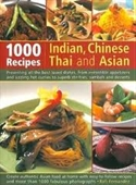 1000 RECIPES INDIAN, CHINESE THAI AND ASIAN