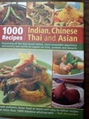 1000 Recipes : Indian, Chinese Thai And Asian