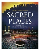 Sacred Places : Sites of Spiritual Pilgrimage From Stonehenge To Santiago De Compostela