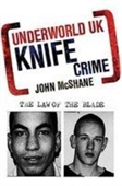Underworld Uk: Knife Crime : The Law Of The Blade