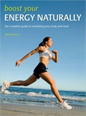 Boost Your Energy Naturally : The Complete Guide To Revitalizing Your Body and Mind