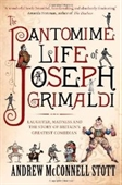 The Pantomime Life Of Joseph Grimaldi: Laughter, Madness And The Story Of Britains Greatest Comedian