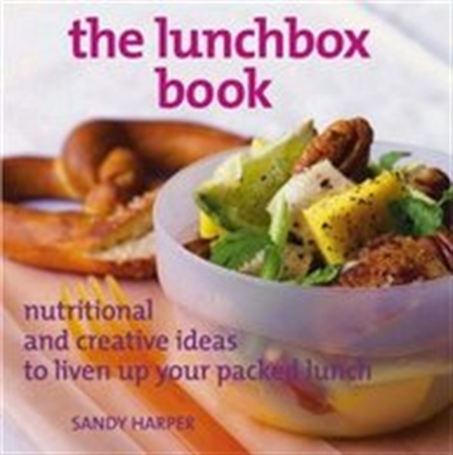The Lunchbox Book: Nutritional And Creative Ideas To Liven Up Your Packed Lunch