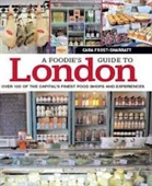 A Foodie's Guide to London :  Over 100 of The Capital's Finest Food Shops And Experiences