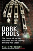 Dark Pools : The Rise of A.I. Trading Machines And The Looming Threat To Wall Street