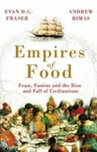 Empires of Food : Feast, Famine And The Rise And Fall of Civilizations