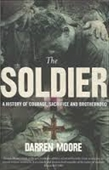 The Soldier : A History of Courage, Sacrifice And Brotherhood