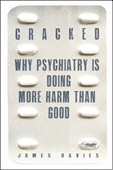 Cracked : Why Psychiatry is Doing More Harm Than Good