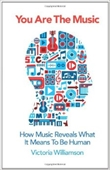You Are The Music : How Music Reveals What It Means To Be Human