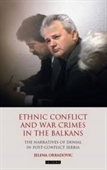 Ethnic Conflict And War Crimes in The Balkans : The Narratives of Denial In Post-Conflict Serbia