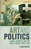 Art And Politics : A Small History of Art For Social Change Since 1945