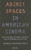 Abject Spaces in American Cinema : Institutional Settings, Identity And Psychonalysis In Film