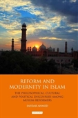Reform And Modernity in Islam : The Philosophical, Cultural And Political Discourses Among Muslim Reformers