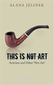 This is Not Art : Activism And Other Not-Art