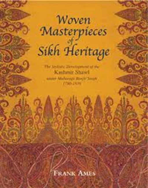 Woven Masterpieces of Sikh Heritage : The Stylistic Development of The Kashmir Shawl Under Maharaja Ranjit Singh 1780-1839