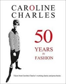 Caroline Charles : 50 Years in Fashion