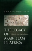 The Legacy of Arab-Islam In Africa : A Quest For Inter-Religious Dialogue