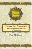 Usama Ibn Munqidh : Warrior Poet of The Age of Crusades