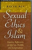 Sexual Ethics & Islam : Feminist Reflections of Qur'an, Hadith, And Jurisprudence