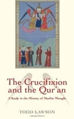 The Crucifixion and the Quran: A Study in the History of Muslim Thought