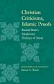 Christian Criticisms, Islamic Proofs : Rashid Rida's Modernist Defense of Islam