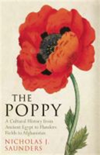 The Poppy : A Cultural History From Ancient Egypt to Flanders Fields to Afghanistan