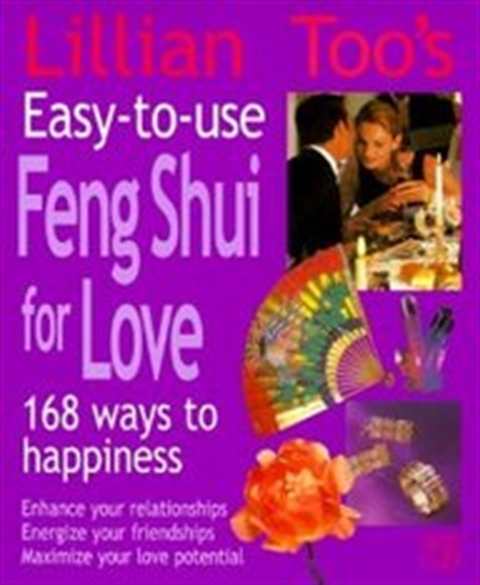 Lillian Toos Easy-To-Use Feng Shui For Love: 168 Ways To Happiness--Enhance Your Relationships Energize Your Friendships, Maxi