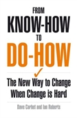 From Know How To Do-How : The Short And Simple Guide to Making Change Happen