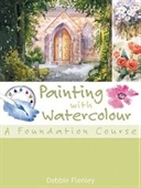 Painting With Watercolour: A Foundation Course