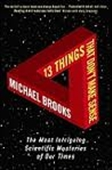 13 Things That Don't Make Sense : The Most Intriguing Scientific Mysteries of Our Times