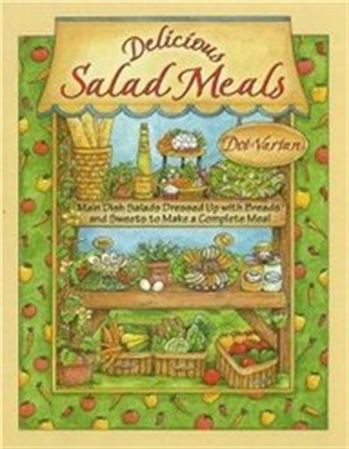 Delicious Salad Meals: Main Dish Salads Dressed Up With Breads And Sweets To Make A Complete Meal (Dorothy Jeans Home Cooking C