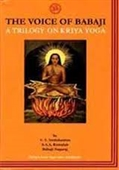 The Voice of Babaji : A Trilogy on Kriya Yoga