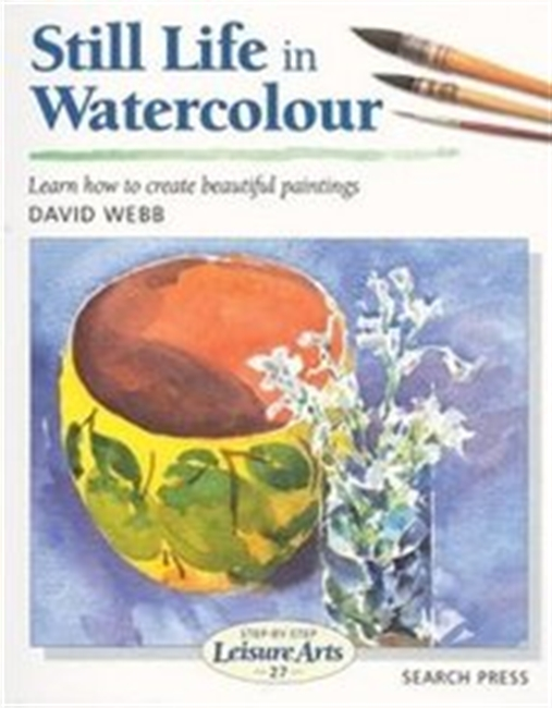 Still Life In Watercolour (Step-By-Step Leisure Arts)